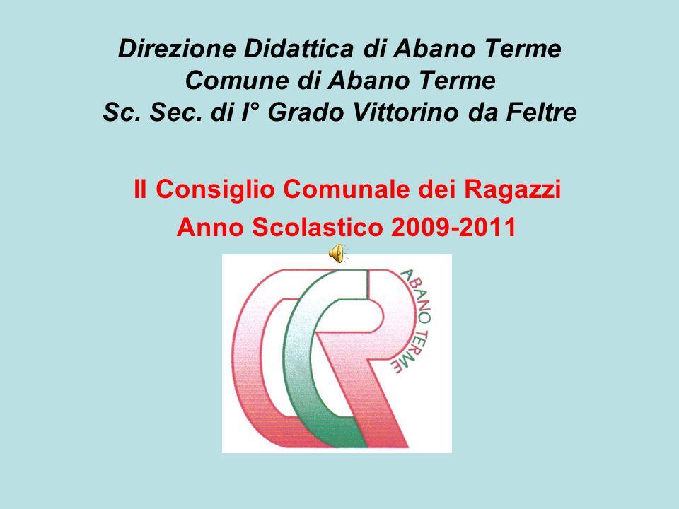 Direzione Didattica di Abano Terme Comune di Abano Terme Sc. Sec. di I° Grado Vittorino da Feltre Il Consiglio Comunale dei Ragazzi Anno Scolastico 20