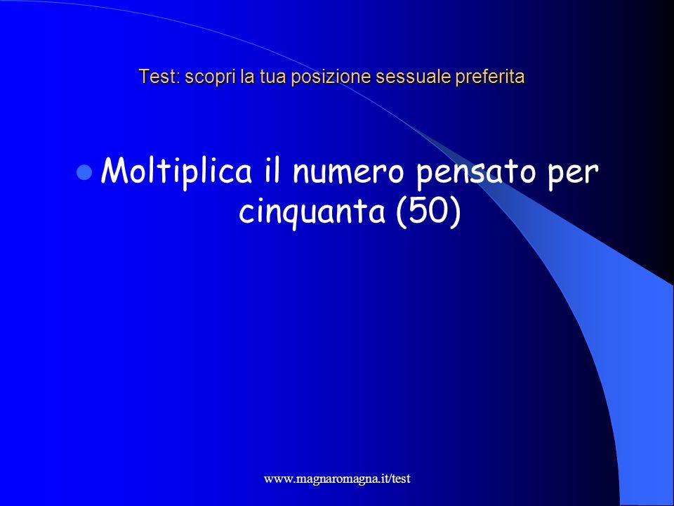 www.magnaromagna.it/test Test: scopri la tua posizione sessuale preferita Ora aggiungi quarantaquattro (44)