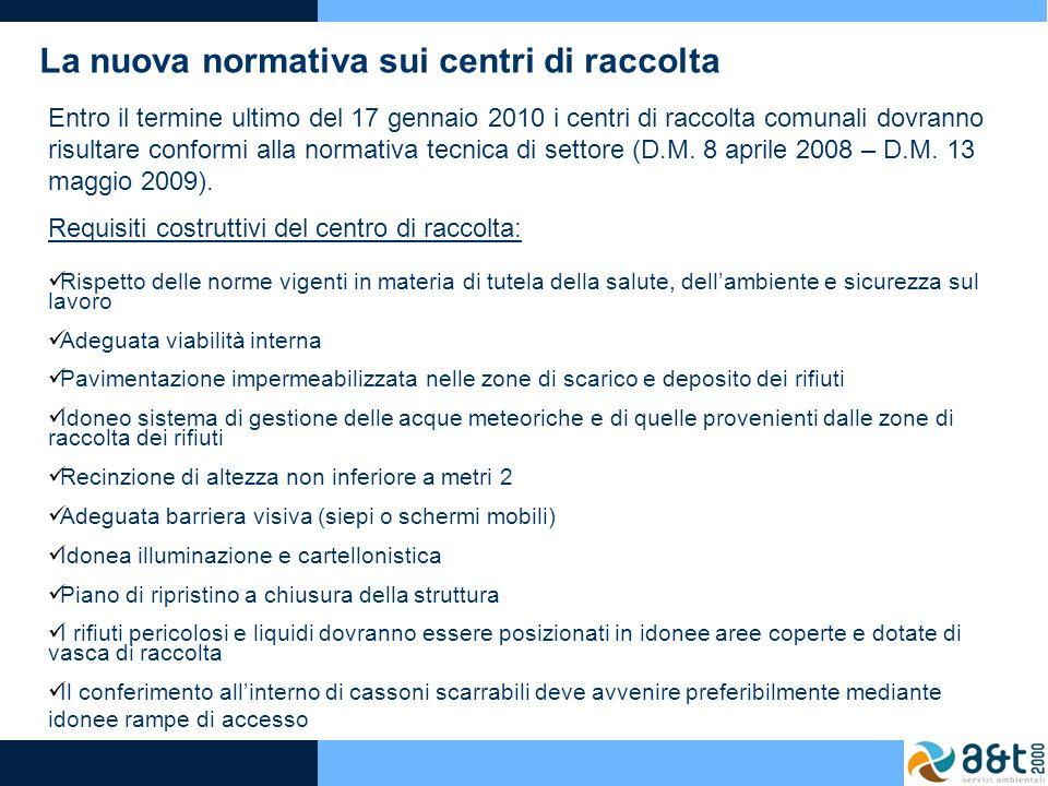 La nuova normativa sui centri di raccolta Entro il termine ultimo del 17 gennaio 2010 i centri di raccolta comunali dovranno risultare conformi alla n