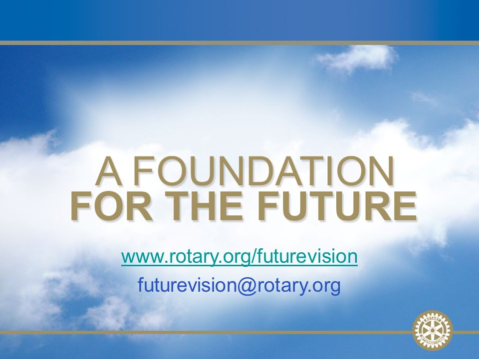 27 www.rotary.org/futurevision futurevision@rotary.org
