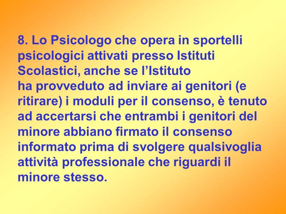 8. Lo Psicologo che opera in sportelli psicologici attivati presso Istituti Scolastici, anche se lIstituto ha provveduto ad inviare ai genitori (e rit