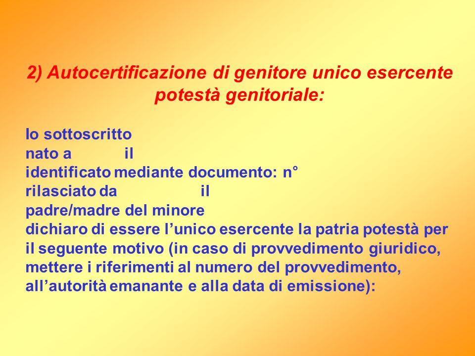 2) Autocertificazione di genitore unico esercente potestà genitoriale: Io sottoscritto nato a il identificato mediante documento: n° rilasciato da il