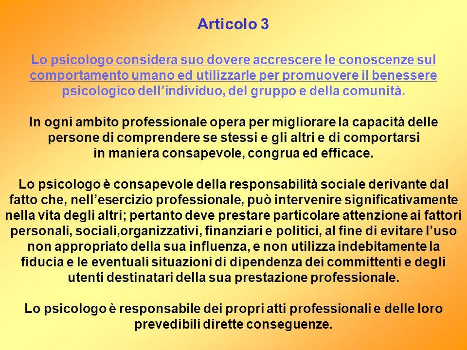 Articolo 3 Lo psicologo considera suo dovere accrescere le conoscenze sul comportamento umano ed utilizzarle per promuovere il benessere psicologico d