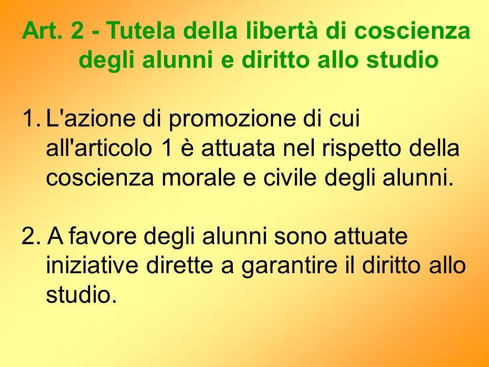 Art. 2 - Tutela della libertà di coscienza degli alunni e diritto allo studio 1.L'azione di promozione di cui all'articolo 1 è attuata nel rispetto de