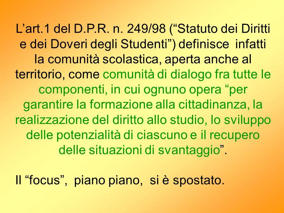 Lart.1 del D.P.R. n. 249/98 (Statuto dei Diritti e dei Doveri degli Studenti) definisce infatti la comunità scolastica, aperta anche al territorio, co