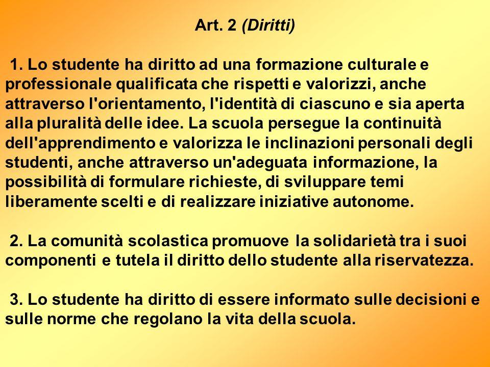 Art. 2 (Diritti) 1. Lo studente ha diritto ad una formazione culturale e professionale qualificata che rispetti e valorizzi, anche attraverso l'orient