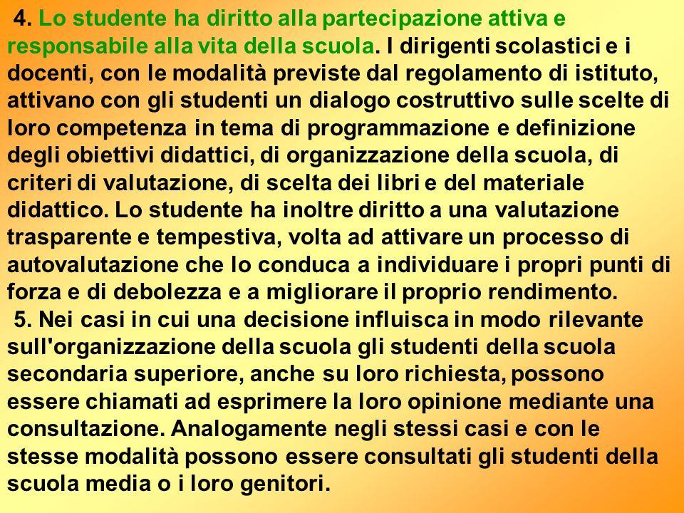 4. Lo studente ha diritto alla partecipazione attiva e responsabile alla vita della scuola. I dirigenti scolastici e i docenti, con le modalità previs