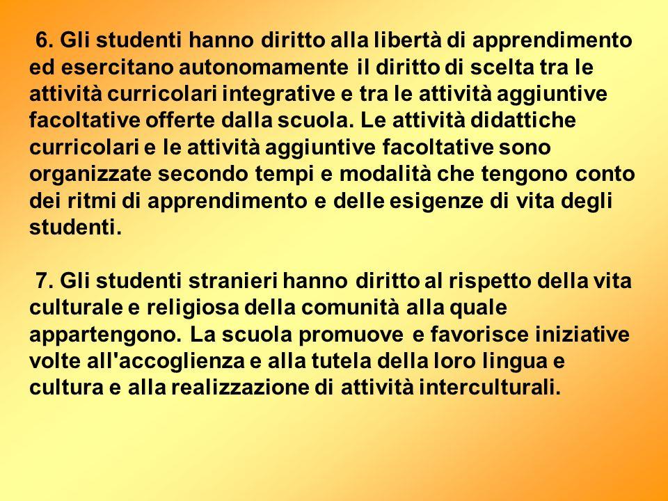 6. Gli studenti hanno diritto alla libertà di apprendimento ed esercitano autonomamente il diritto di scelta tra le attività curricolari integrative e