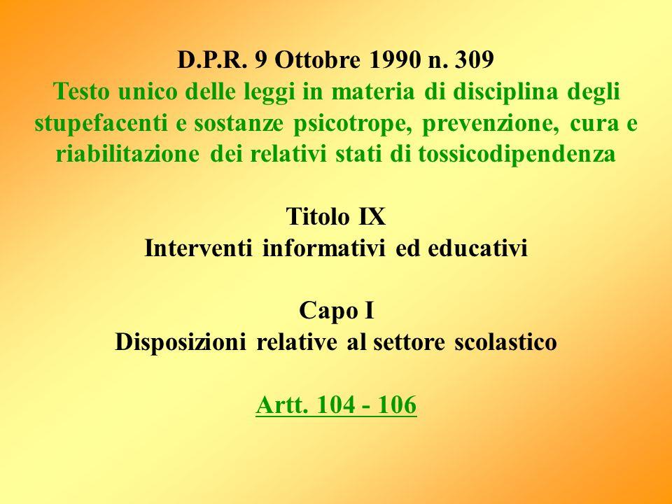 D.P.R. 9 Ottobre 1990 n. 309 Testo unico delle leggi in materia di disciplina degli stupefacenti e sostanze psicotrope, prevenzione, cura e riabilitaz