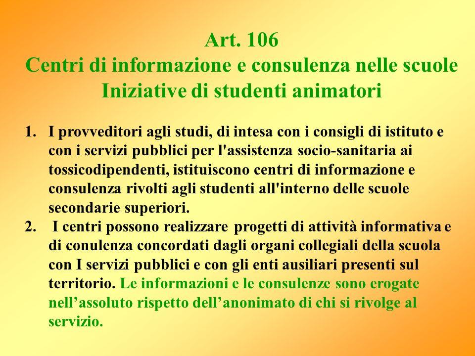 Art. 106 Centri di informazione e consulenza nelle scuole Iniziative di studenti animatori 1.I provveditori agli studi, di intesa con i consigli di is