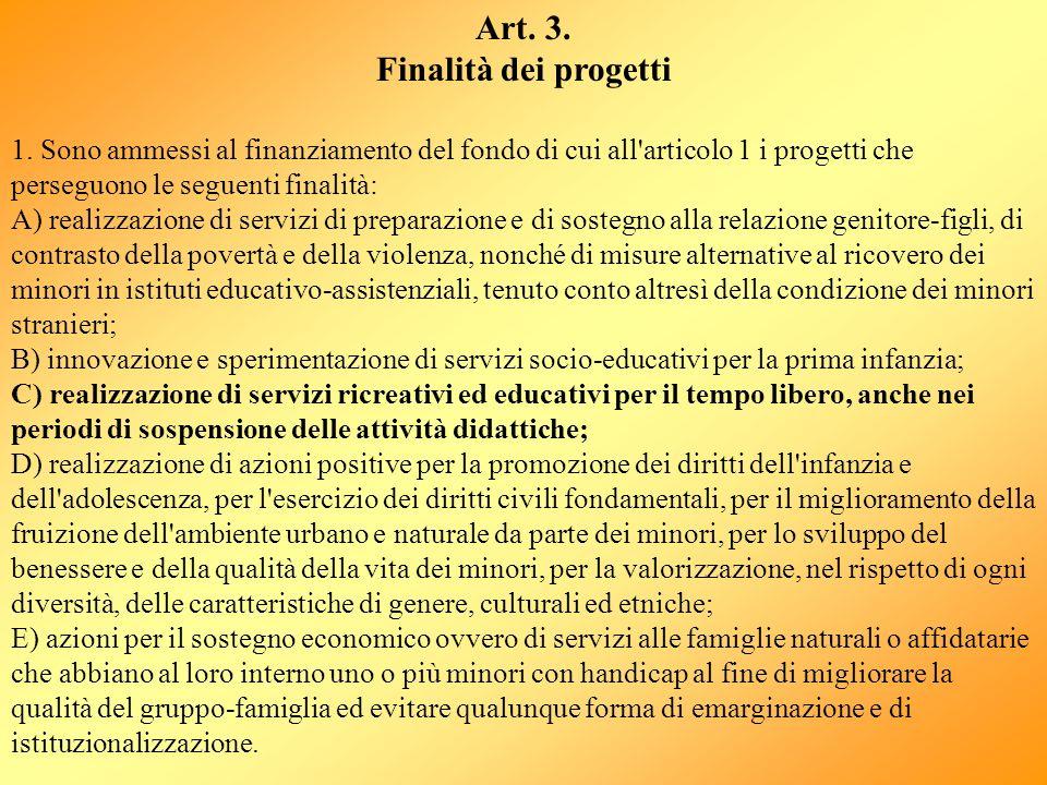 Art. 3. Finalità dei progetti 1. Sono ammessi al finanziamento del fondo di cui all'articolo 1 i progetti che perseguono le seguenti finalità: A) real