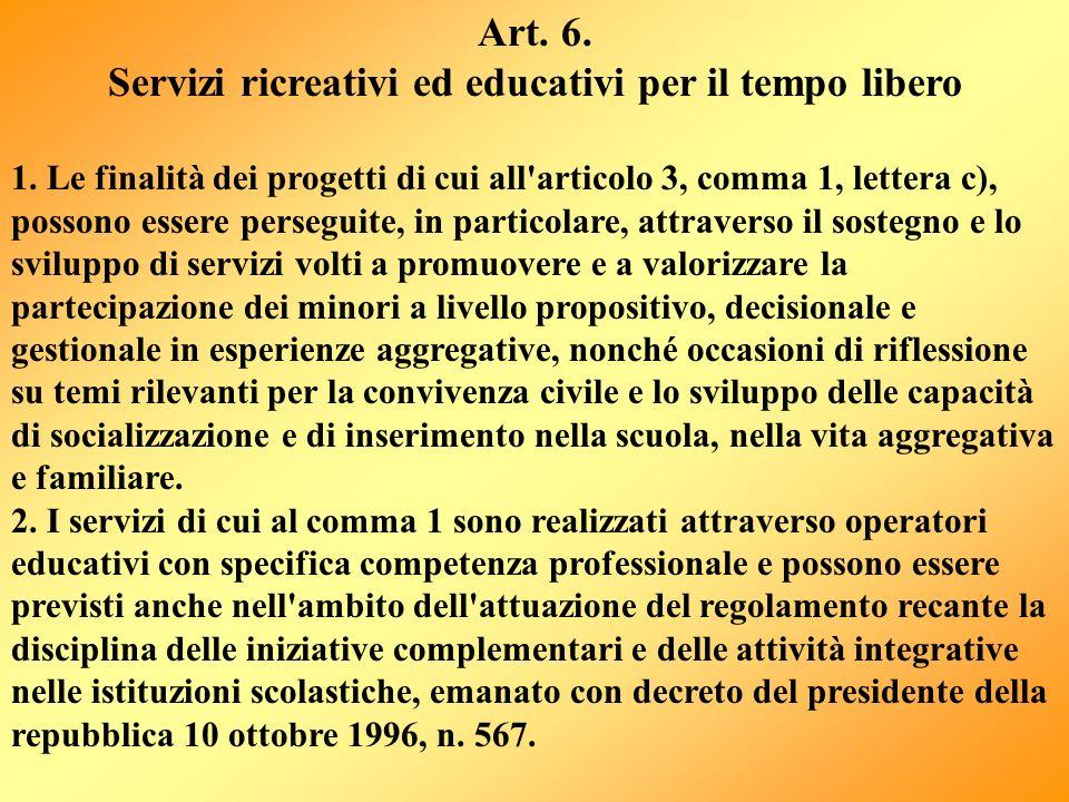 Art. 6. Servizi ricreativi ed educativi per il tempo libero 1. Le finalità dei progetti di cui all'articolo 3, comma 1, lettera c), possono essere per
