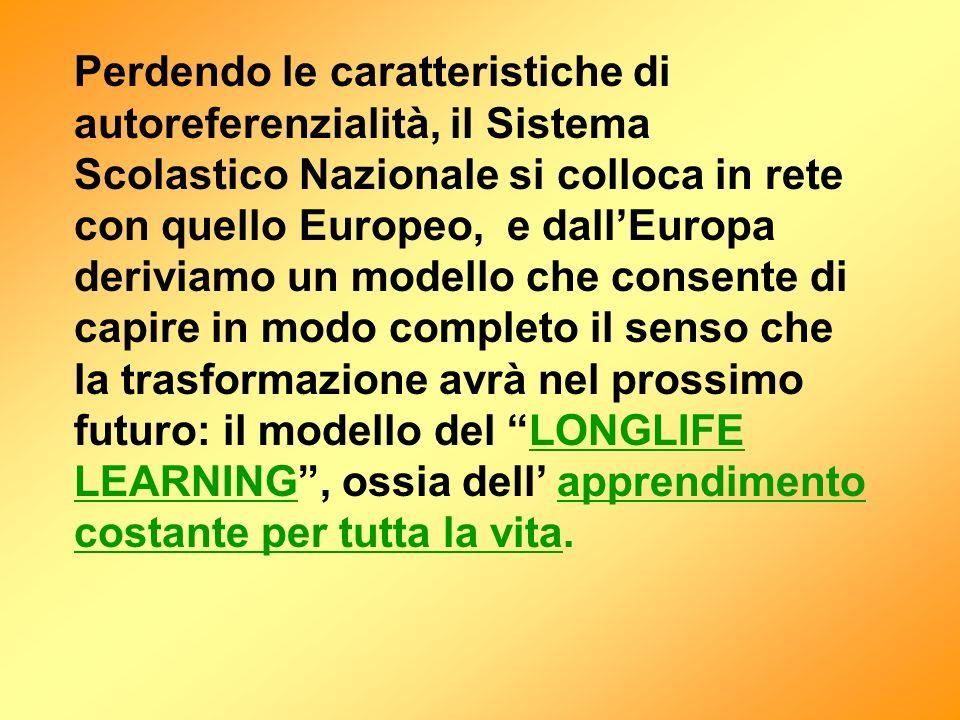 Perdendo le caratteristiche di autoreferenzialità, il Sistema Scolastico Nazionale si colloca in rete con quello Europeo, e dallEuropa deriviamo un mo