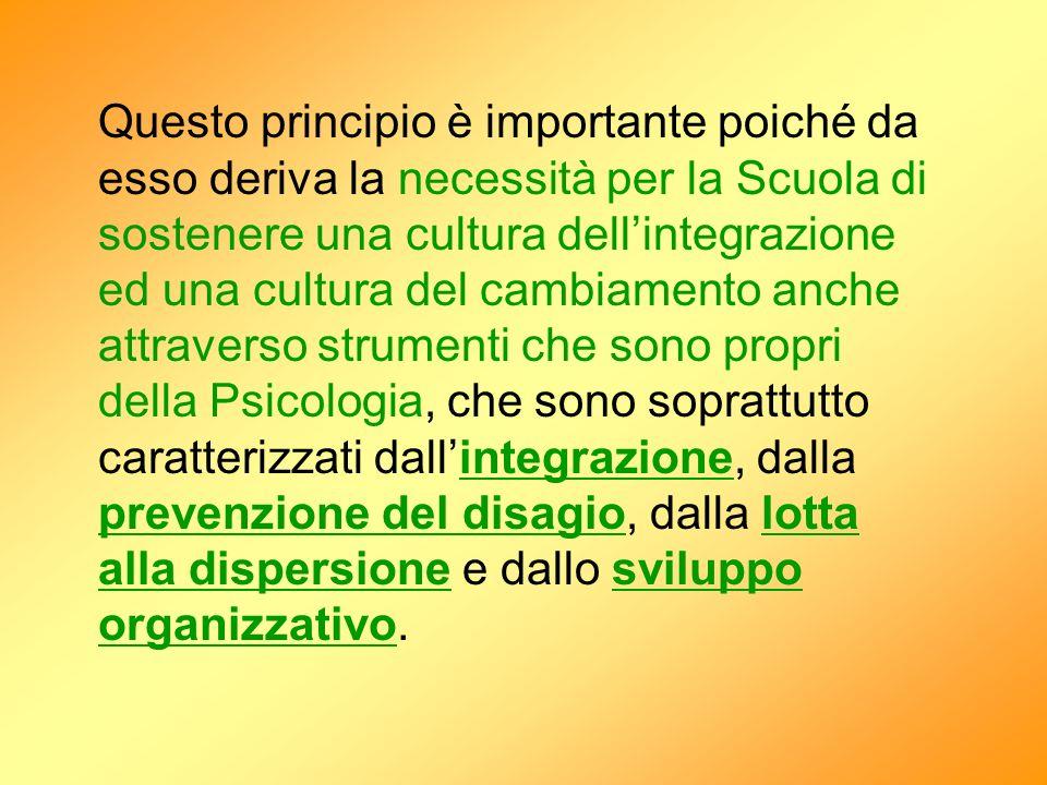 Questo principio è importante poiché da esso deriva la necessità per la Scuola di sostenere una cultura dellintegrazione ed una cultura del cambiament