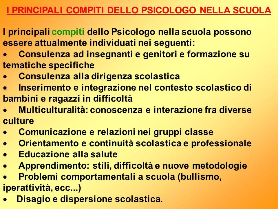 I PRINCIPALI COMPITI DELLO PSICOLOGO NELLA SCUOLA I principali compiti dello Psicologo nella scuola possono essere attualmente individuati nei seguent