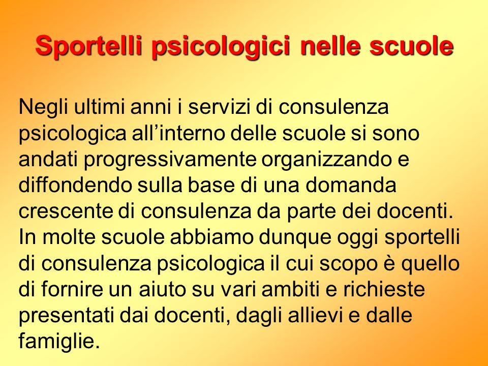 Sportelli psicologici nelle scuole Negli ultimi anni i servizi di consulenza psicologica allinterno delle scuole si sono andati progressivamente organ