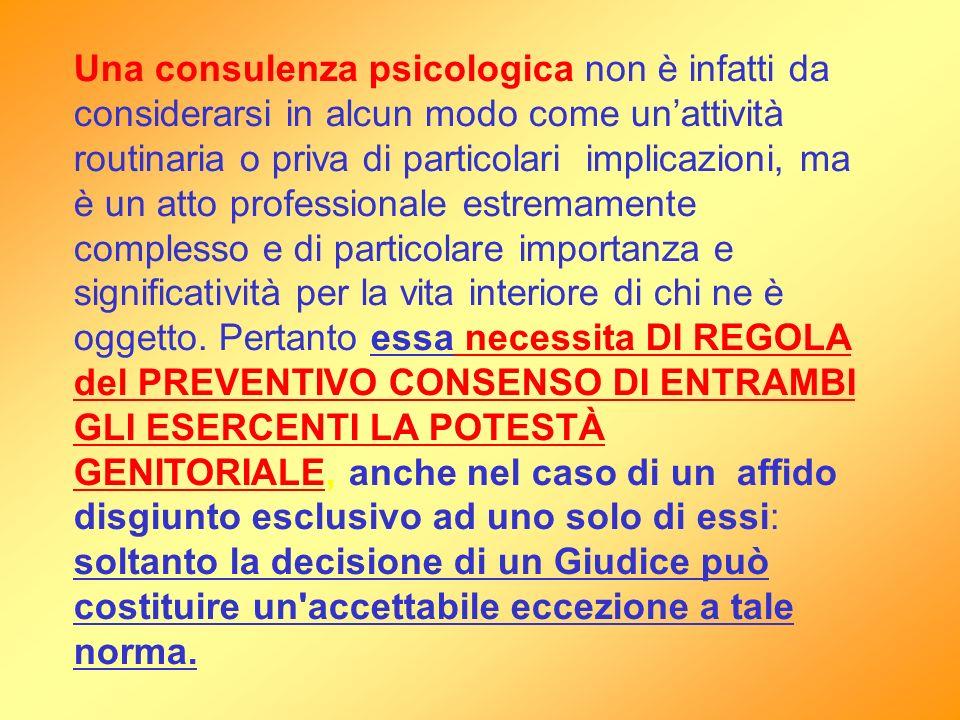 Una consulenza psicologica non è infatti da considerarsi in alcun modo come unattività routinaria o priva di particolari implicazioni, ma è un atto pr
