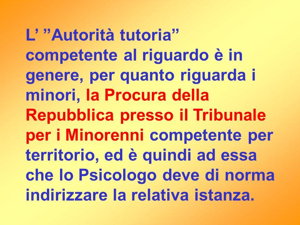L Autorità tutoria competente al riguardo è in genere, per quanto riguarda i minori, la Procura della Repubblica presso il Tribunale per i Minorenni c