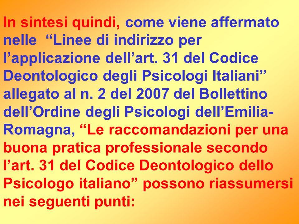 In sintesi quindi, come viene affermato nelle Linee di indirizzo per lapplicazione dellart. 31 del Codice Deontologico degli Psicologi Italiani allega