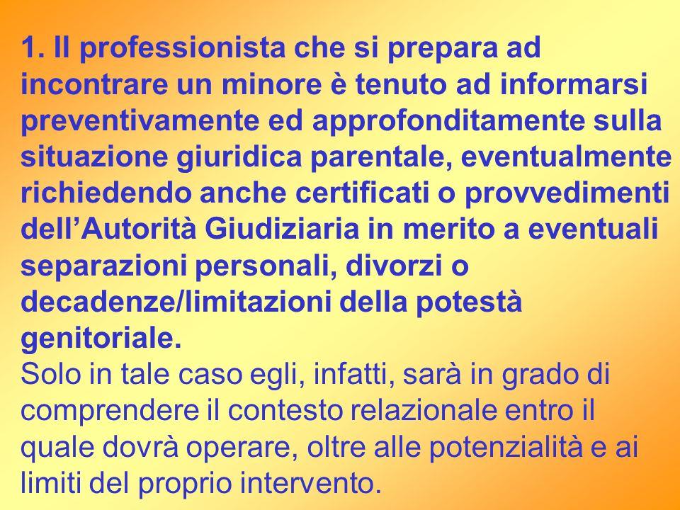 1. Il professionista che si prepara ad incontrare un minore è tenuto ad informarsi preventivamente ed approfonditamente sulla situazione giuridica par