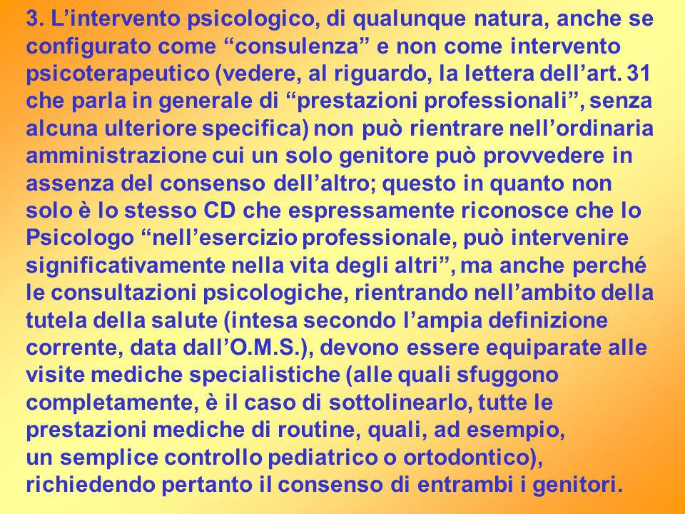 3. Lintervento psicologico, di qualunque natura, anche se configurato come consulenza e non come intervento psicoterapeutico (vedere, al riguardo, la
