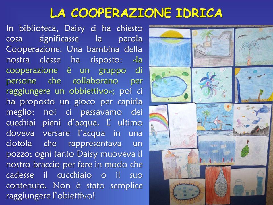LA COOPERAZIONE IDRICA In biblioteca, Daisy ci ha chiesto cosa significasse la parola Cooperazione.