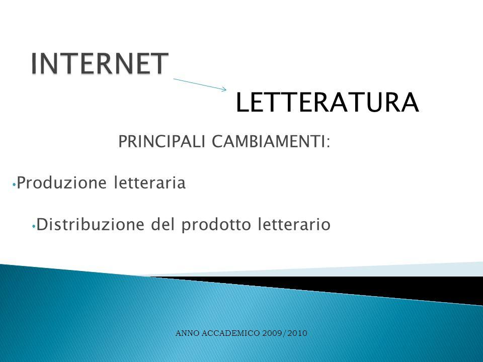 PRINCIPALI CAMBIAMENTI: Produzione letteraria Distribuzione del prodotto letterario LETTERATURA ANNO ACCADEMICO 2009/2010