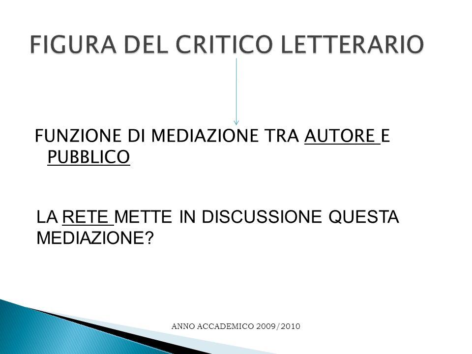 FUNZIONE DI MEDIAZIONE TRA AUTORE E PUBBLICO ANNO ACCADEMICO 2009/2010 LA RETE METTE IN DISCUSSIONE QUESTA MEDIAZIONE