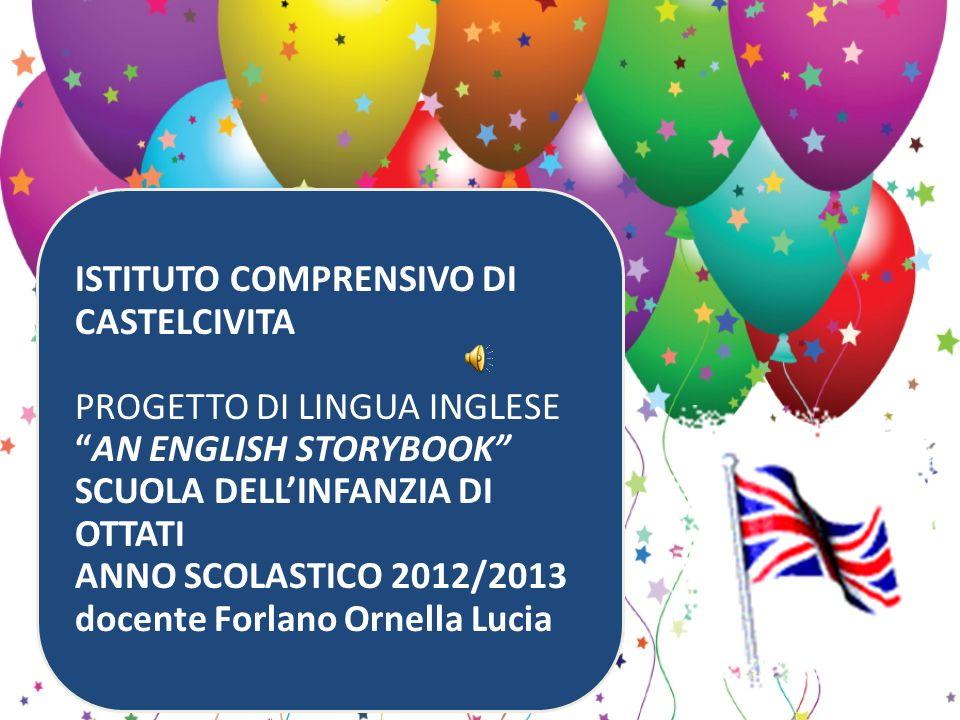 ISTITUTO COMPRENSIVO DI CASTELCIVITA PROGETTO DI LINGUA INGLESEAN ENGLISH STORYBOOK SCUOLA DELLINFANZIA DI OTTATI ANNO SCOLASTICO 2012/2013 docente Fo
