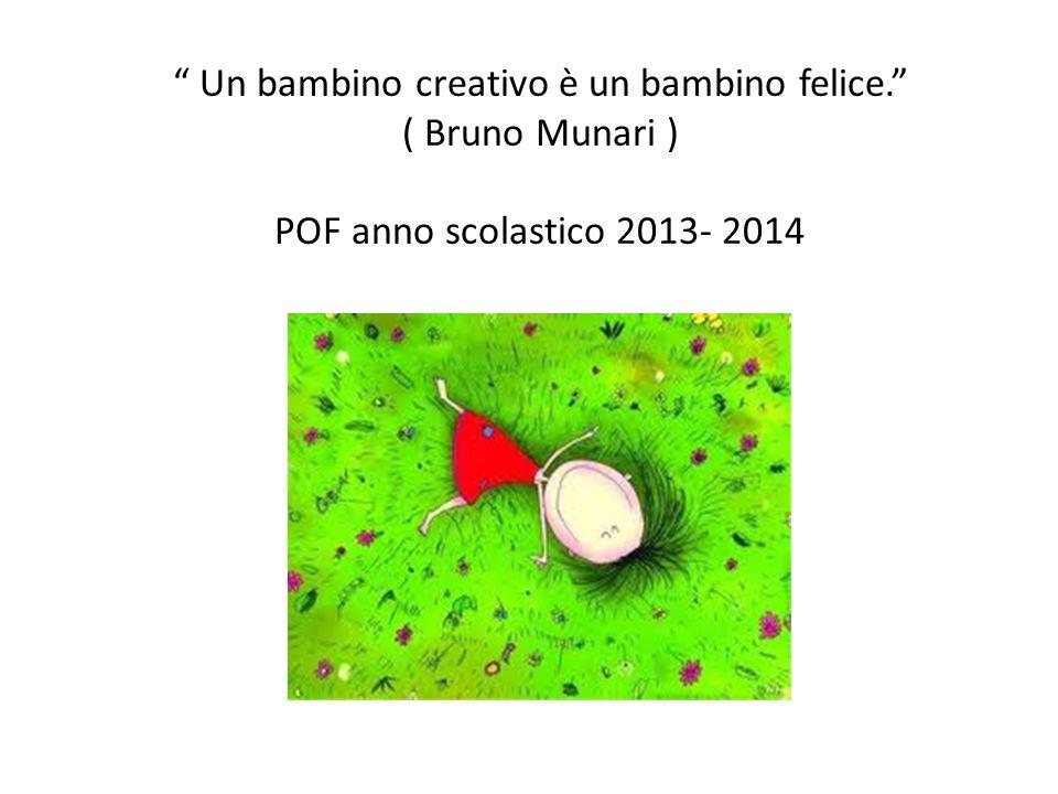 Un bambino creativo è un bambino felice. ( Bruno Munari ) POF anno scolastico 2013- 2014
