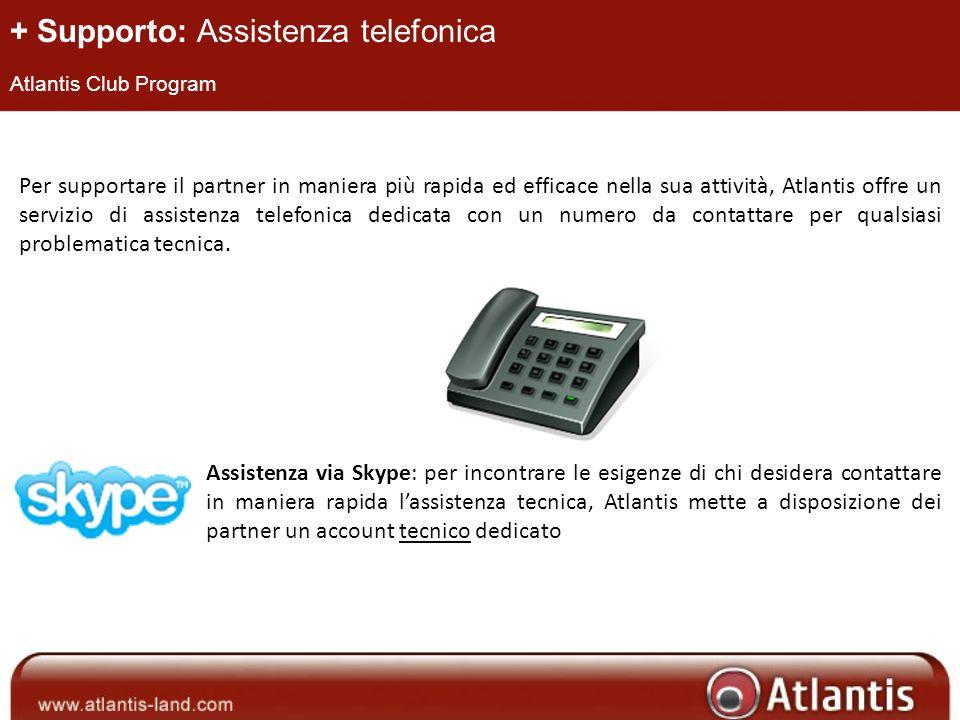 + Supporto: Assistenza telefonica Atlantis Club Program Per supportare il partner in maniera più rapida ed efficace nella sua attività, Atlantis offre