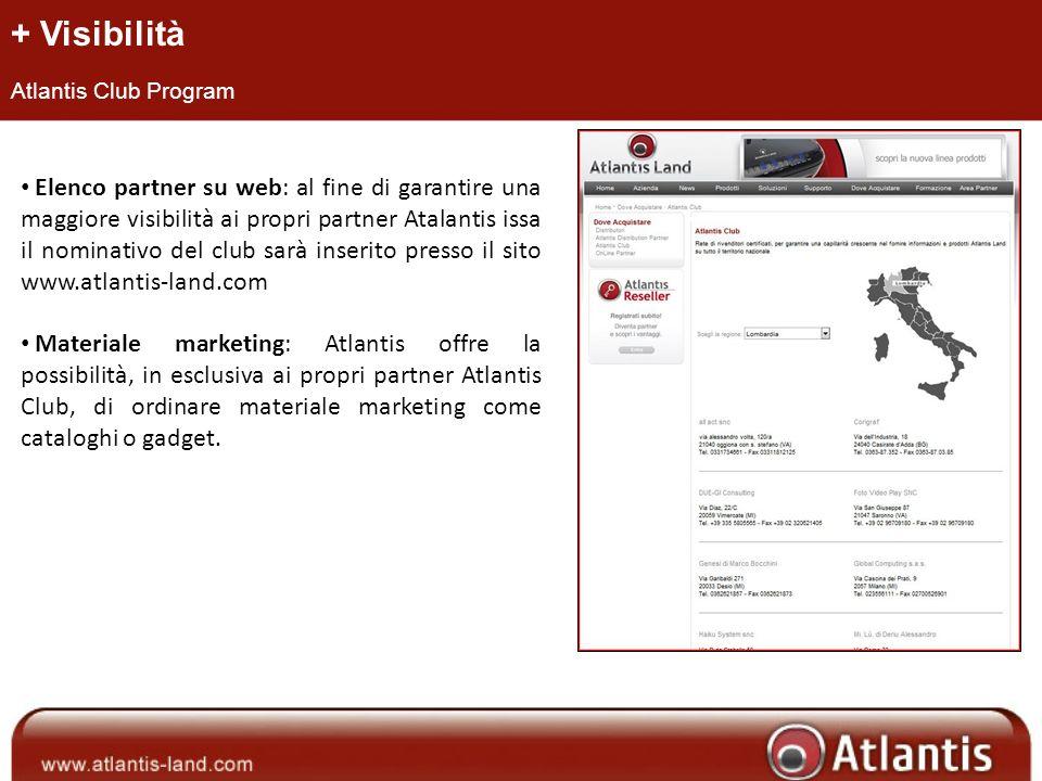 + Visibilità Atlantis Club Program Elenco partner su web: al fine di garantire una maggiore visibilità ai propri partner Atalantis issa il nominativo