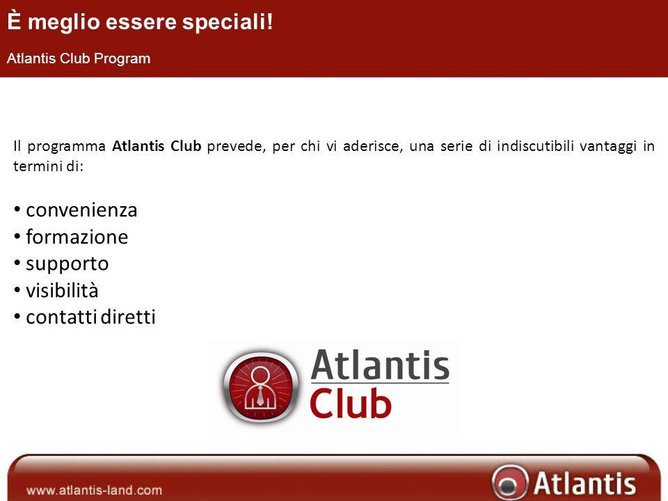 Il programma Atlantis Club prevede, per chi vi aderisce, una serie di indiscutibili vantaggi in termini di: convenienza formazione supporto visibilità contatti diretti È meglio essere speciali.