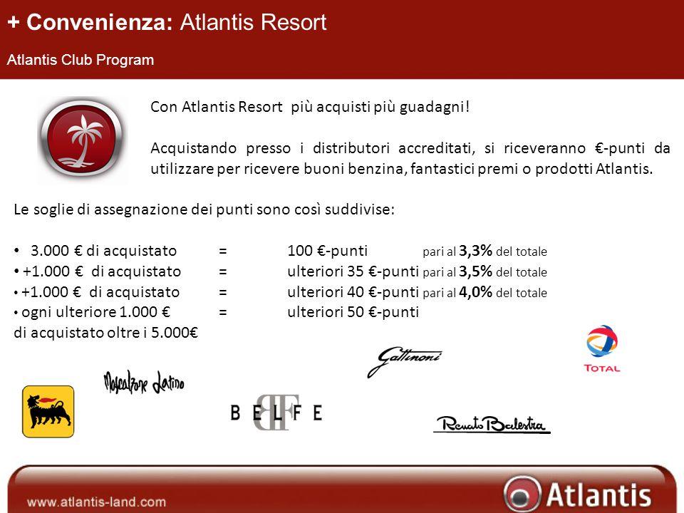 + Convenienza: Atlantis Resort Atlantis Club Program Con Atlantis Resort più acquisti più guadagni! Acquistando presso i distributori accreditati, si