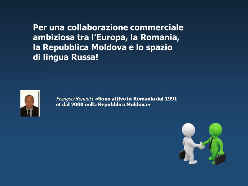 Per una collaborazione commerciale ambiziosa tra lEuropa, la Romania, la Repubblica Moldova e lo spazio di lingua Russa! François Renaut : «Sono attiv