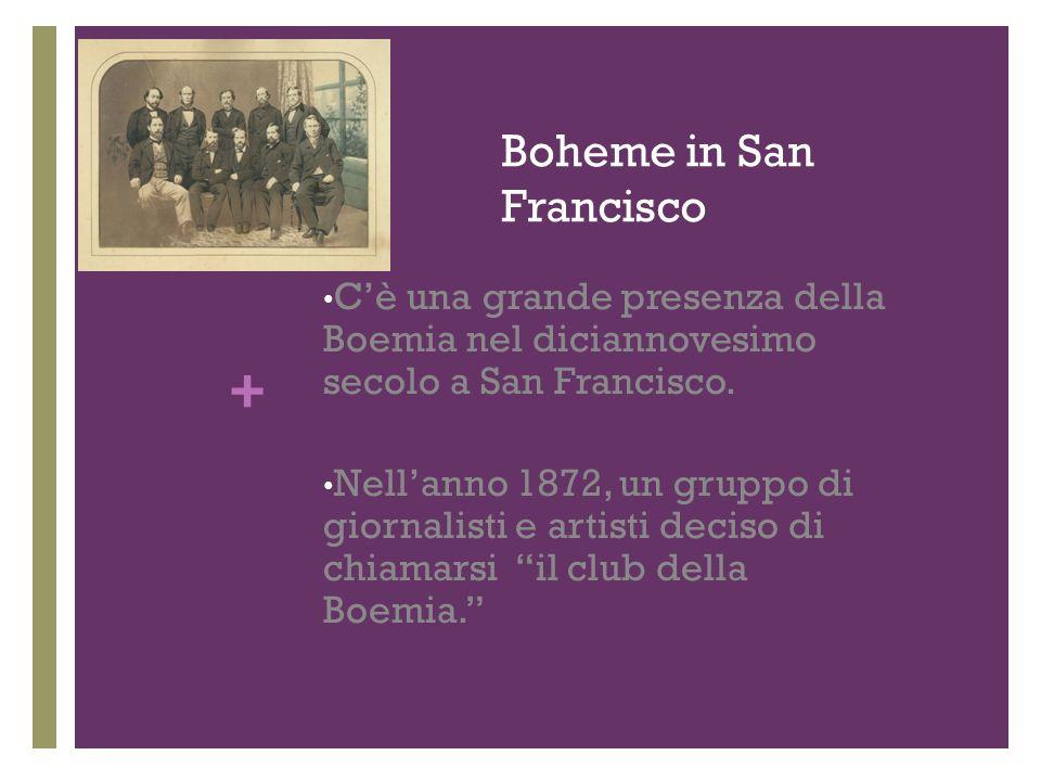 + Boheme in San Francisco Cè una grande presenza della Boemia nel diciannovesimo secolo a San Francisco.