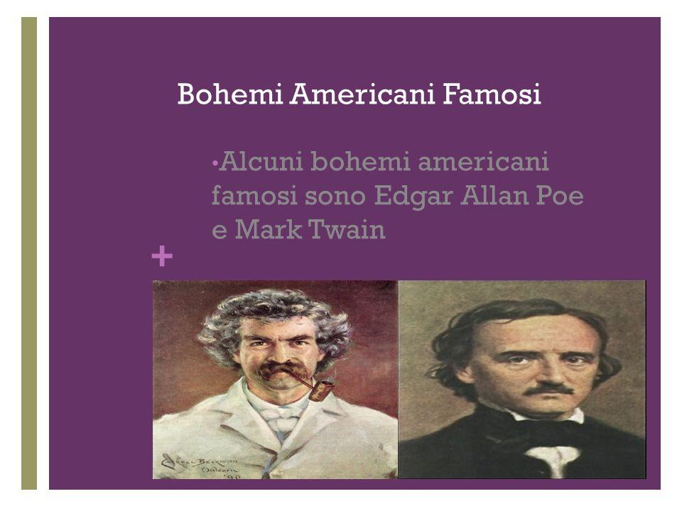 + Bohemi Americani Famosi Alcuni bohemi americani famosi sono Edgar Allan Poe e Mark Twain