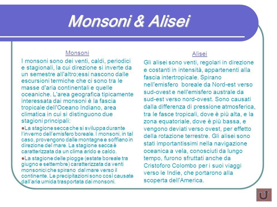 Monsoni & Alisei Monsoni I monsoni sono dei venti, caldi, periodici e stagionali, la cui direzione si inverte da un semestre all'altro;essi nascono da