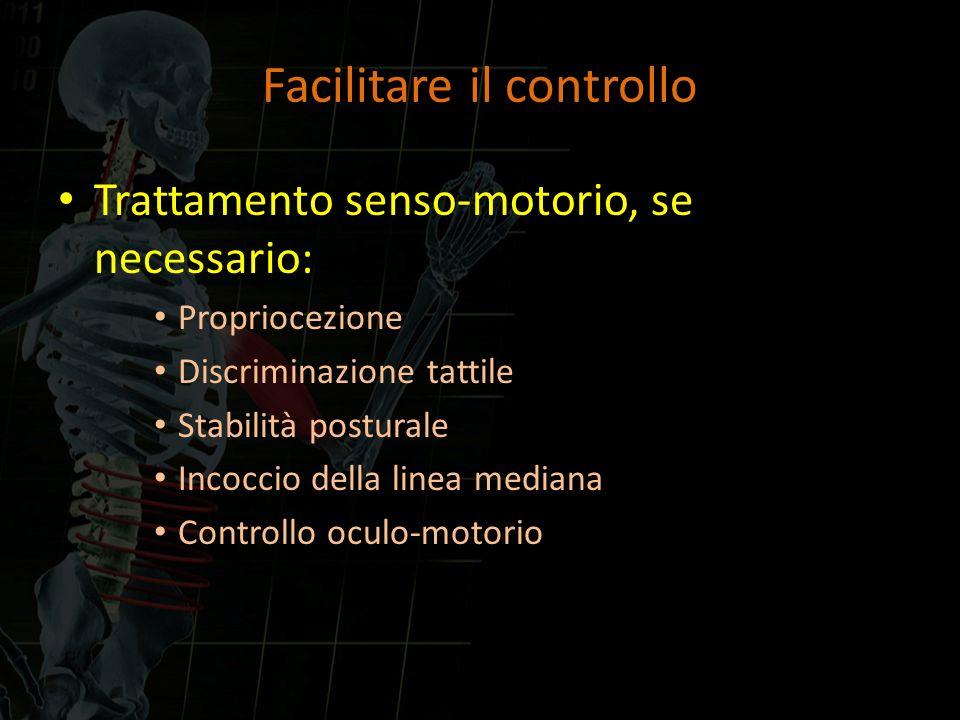 Facilitare il controllo Trattamento senso-motorio, se necessario: Propriocezione Discriminazione tattile Stabilità posturale Incoccio della linea medi
