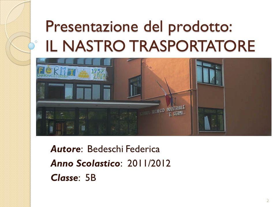 Presentazione del prodotto: IL NASTRO TRASPORTATORE Autore: Bedeschi Federica Anno Scolastico: 2011/2012 Classe: 5B 2