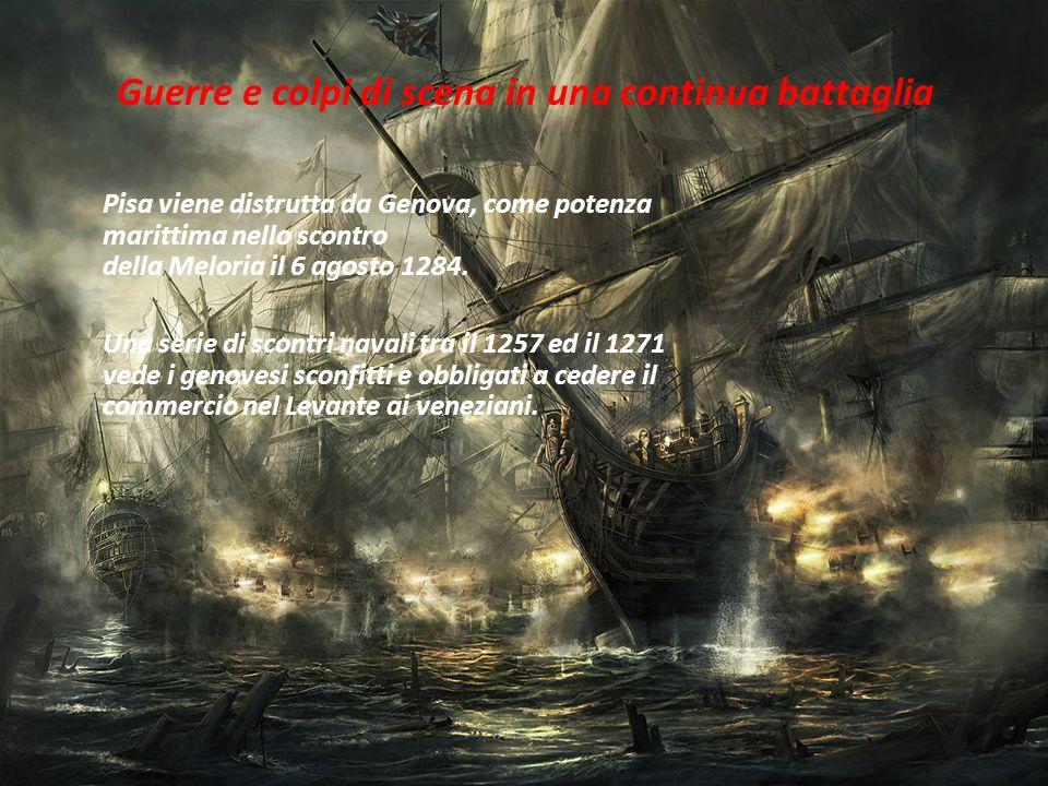 Guerre e colpi di scena in una continua battaglia Pisa viene distrutta da Genova, come potenza marittima nello scontro della Meloria il 6 agosto 1284.