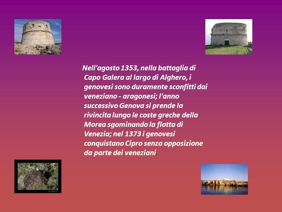 Nell'agosto 1353, nella battaglia di Capo Galera al largo di Alghero, i genovesi sono duramente sconfitti dai veneziano - aragonesi; l'anno successivo