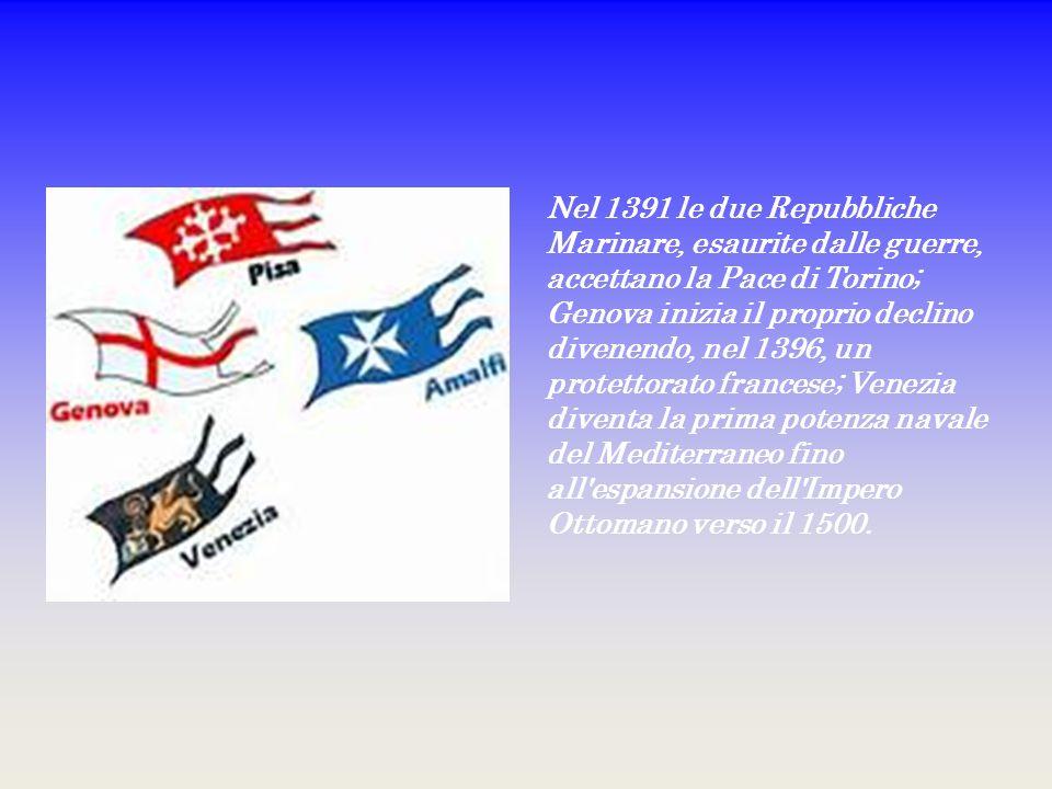 Nel 1391 le due Repubbliche Marinare, esaurite dalle guerre, accettano la Pace di Torino; Genova inizia il proprio declino divenendo, nel 1396, un pro