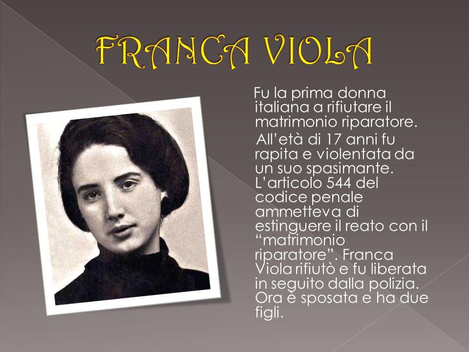 Fu la prima donna italiana a rifiutare il matrimonio riparatore. Alletà di 17 anni fu rapita e violentata da un suo spasimante. Larticolo 544 del codi