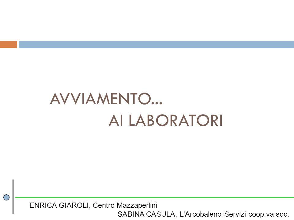 AVVIAMENTO... AI LABORATORI ENRICA GIAROLI, Centro Mazzaperlini SABINA CASULA, LArcobaleno Servizi coop.va soc.