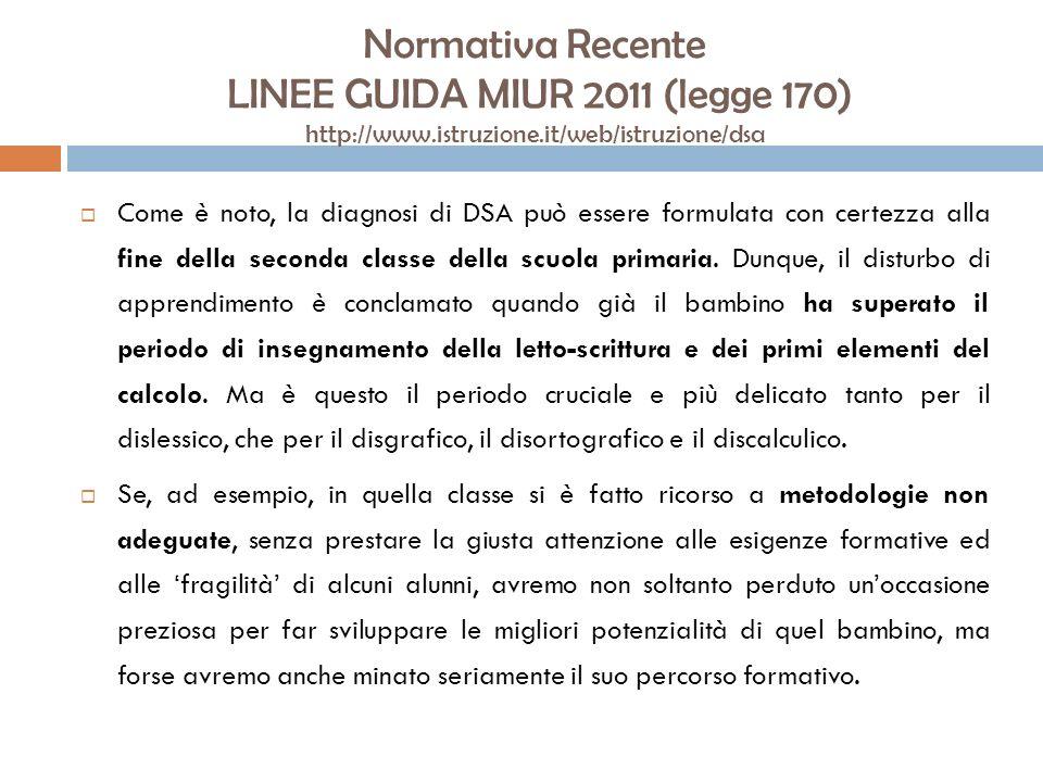 Normativa Recente LINEE GUIDA MIUR 2011 (legge 170) http://www.istruzione.it/web/istruzione/dsa Come è noto, la diagnosi di DSA può essere formulata c