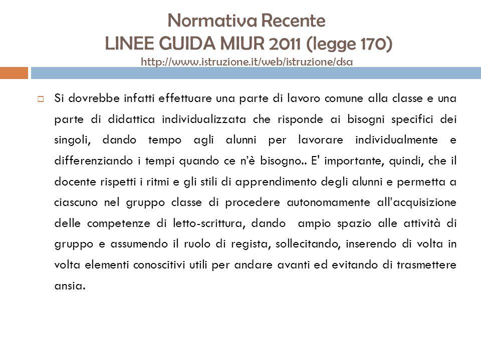 Normativa Recente LINEE GUIDA MIUR 2011 (legge 170) http://www.istruzione.it/web/istruzione/dsa Si dovrebbe infatti effettuare una parte di lavoro com