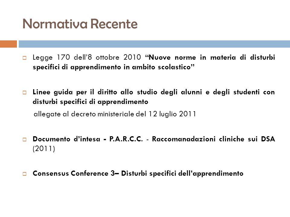 Normativa Recente Legge 170 dell8 ottobre 2010 Nuove norme in materia di disturbi specifici di apprendimento in ambito scolastico Linee guida per il d
