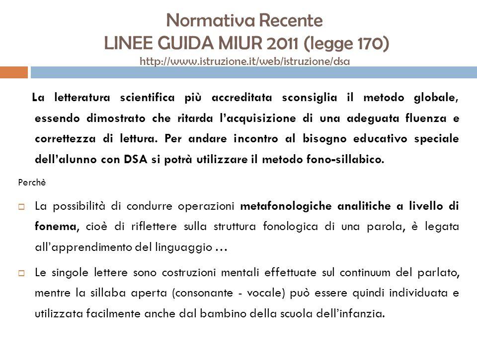 Normativa Recente LINEE GUIDA MIUR 2011 (legge 170) http://www.istruzione.it/web/istruzione/dsa La letteratura scientifica più accreditata sconsiglia