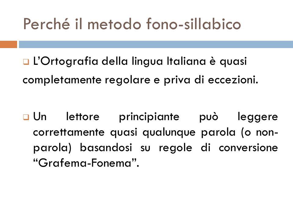 Perché il metodo fono-sillabico LOrtografia della lingua Italiana è quasi completamente regolare e priva di eccezioni. Un lettore principiante può leg